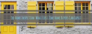 The Home Inspection: What First Time Home Buyers Can Expect