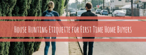 House Hunting Etiquette for First Time Home Buyers